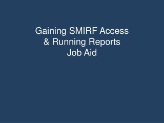 Gaining SMIRF Access  & Running Reports Job Aid