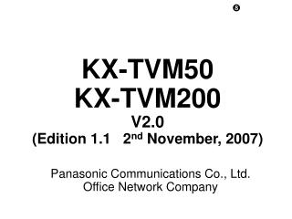 KX-TVM50 KX-TVM200 V2.0 (Edition 1.1   2 nd  November, 2007)