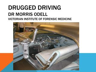 Drugged Driving Dr Morris Odell Victorian Institute of Forensic Medicine