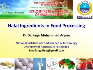 Halal Ingredients in Food Processing Pr. Dr. Faqir Muhammad Anjum  National Institute of Food Science  Technology Univer