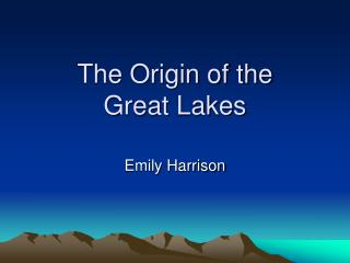 The Origin of the  Great Lakes