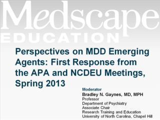 Perspectives on MDD Emerging Agents: First Response from the APA and NCDEU Meetings, Spring 2013