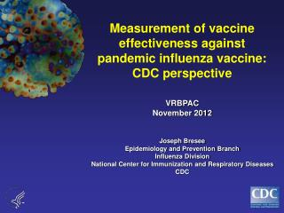 VRBPAC November 2012 Joseph Bresee Epidemiology and Prevention Branch Influenza Division