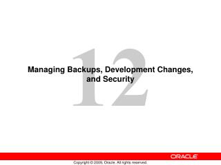 Managing Backups, Development Changes, and Security
