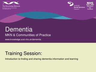 Dementia MKN & Communities of Practice knowledge.scot.nhs.uk/dementia