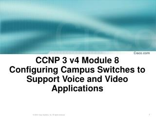 CCNP 3 v4 Module 8  Configuring Campus Switches to Support Voice and Video Applications