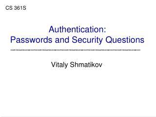 Authentication: Passwords and Security Questions