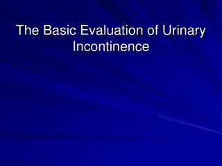 The Basic Evaluation of Urinary Incontinence