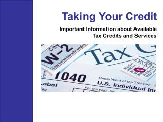 Taking Your Credit Important Information about Available Tax Credits and Services