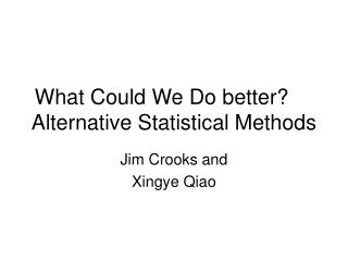 What Could We Do better?	 Alternative Statistical Methods