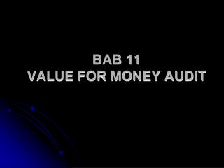 BAB 11     VALUE FOR MONEY AUDIT