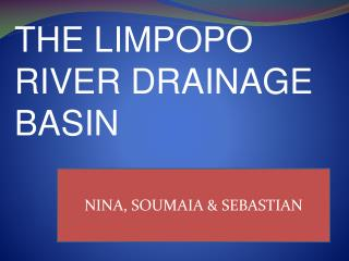 THE LIMPOPO RIVER DRAINAGE BASIN