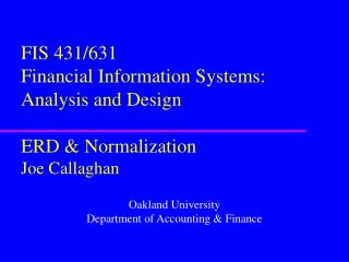FIS 431/631 Financial Information Systems:  Analysis and Design ERD & Normalization Joe Callaghan