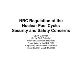 NRC Regulation of the  Nuclear Fuel Cycle: Security and Safety Concerns