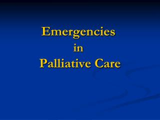 Emergencies  in Palliative Care