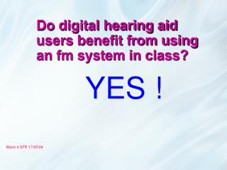 Do digital hearing aid users benefit from using an fm system in class?