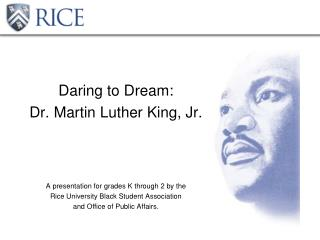 Daring to Dream: Dr. Martin Luther King, Jr. A presentation for grades K through 2 by the