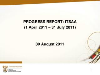 PROGRESS REPORT: ITSAA (1 April 2011 – 31 July 2011) 30 August 2011