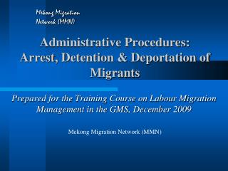 Administrative Procedures: Arrest , Detention & Deportation of  Migrants