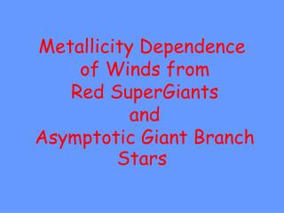 Metallicity Dependence  of Winds from  Red SuperGiants  and  Asymptotic Giant Branch Stars
