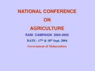 NATIONAL CONFERENCE  ON  AGRICULTURE RABI  CAMPAIGN  2004-2005 DATE - 17 th  & 18 th  Sept. 2004