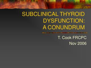 SUBCLINICAL THYROID DYSFUNCTION: A CONUNDRUM