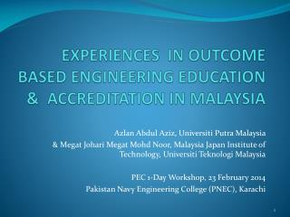 EXPERIENCES  IN OUTCOME BASED ENGINEERING EDUCATION &  ACCREDITATION IN MALAYSIA