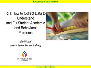 RTI: How to Collect Data to Understand and Fix Student Academic and Behavioral Problems  Jim Wright interventioncentral