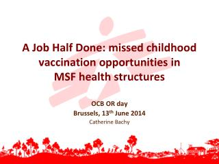 A Job Half Done: missed childhood vaccination opportunities in  MSF health structures