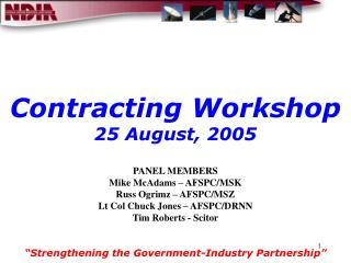 "Contracting Workshop 25 August, 2005 ""Strengthening the Government-Industry Partnership"""