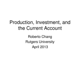Production, Investment, and the Current Account