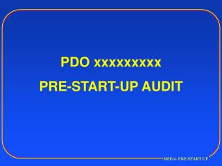 PDO xxxxxxxxx  PRE-START-UP AUDIT