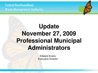 Update  November 27, 2009 Professional Municipal Administrators