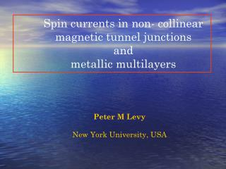 Spin currents in non- collinear magnetic tunnel junctions  and  metallic multilayers