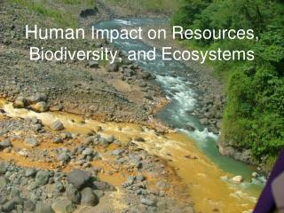 Human Impact on Resources, Biodiversity, and Ecosystems