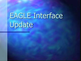 EAGLE Interface Update
