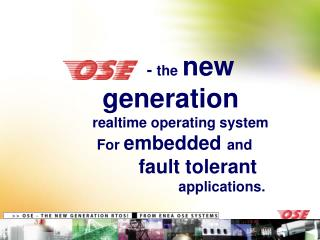 -  the new generation      realtime operating system   For  embedded  and           fault tolerant