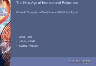 The New Age of International Relocation 6 th  World Congress on Family Law and Children's Rights