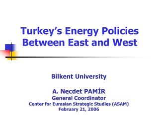 Turkey's Energy Policies Between East and West