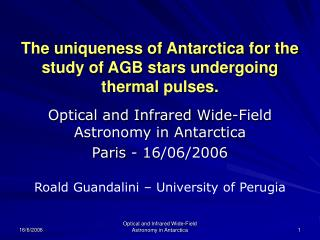 The uniqueness of Antarctica for the study of AGB stars undergoing  thermal pulses.