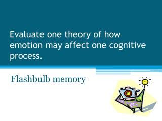 Evaluate one theory of how emotion may affect one cognitive process .