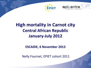 High mortality in Carnot city  Central African Republic January-July 2012 ESCAIDE, 6 November 2013