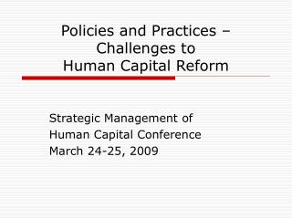 Policies and Practices – Challenges to  Human Capital Reform