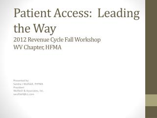Patient Access:  Leading the Way 2012 Revenue Cycle Fall Workshop WV Chapter, HFMA