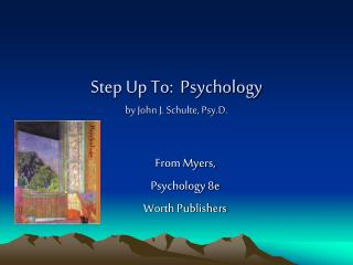 Step Up To:  Psychology by John J. Schulte, Psy.D.