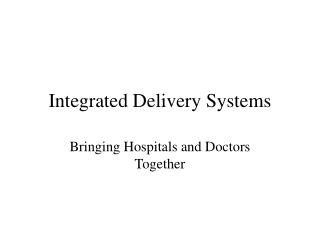 Integrated Delivery Systems