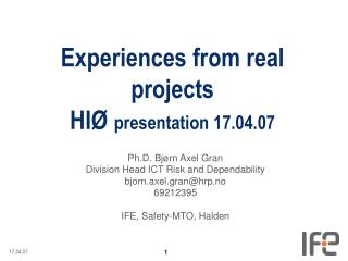 Experiences from real projects HIØ  presentation 17.04.07