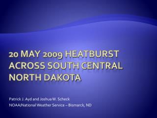 20 May 2009  HeatBurst  Across South Central North Dakota
