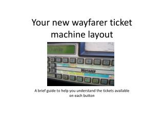 Your new wayfarer ticket machine layout