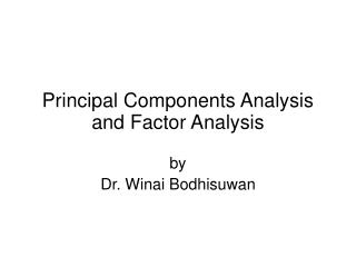 Principal Components Analysis and Factor Analysis